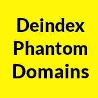 Deindex Phantom Domains
